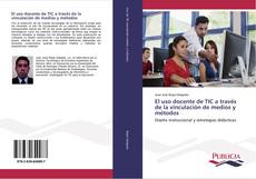 Bookcover of El uso docente de TIC a través de la vinculación de medios y métodos
