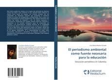 Bookcover of El periodismo ambiental como fuente necesaria para la educación