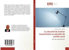 Bookcover of La sécurité de l'action humanitaire en période de conflit armé