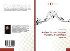 Couverture de Analyse de mon langage musical à travers trois œuvres