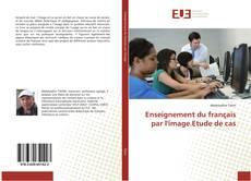 Couverture de Enseignement du français par l'image.Etude de cas