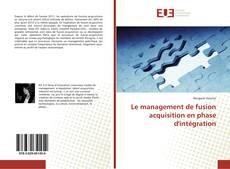 Bookcover of Le management de fusion acquisition en phase d'intégration