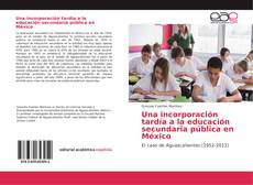 Bookcover of Una incorporación tardía a la educación secundaria pública en México