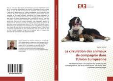 Bookcover of La circulation des animaux de compagnie dans l'Union Européenne