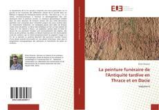 La peinture funéraire de l'Antiquité tardive en Thrace et en Dacie的封面