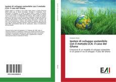 Bookcover of Ipotesi di sviluppo sostenibile con il metodo LCA: il caso del Ghana