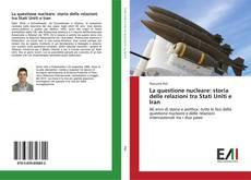 Bookcover of La questione nucleare: storia delle relazioni tra Stati Uniti e Iran