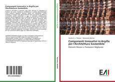 Copertina di Componenti Innovativi in Argilla per l'Architettura Sostenibile