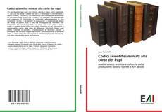 Couverture de Codici scientifici miniati alla corte dei Papi