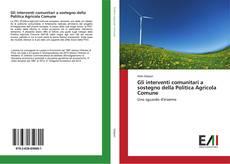 Bookcover of Gli interventi comunitari a sostegno della Politica Agricola Comune