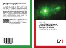 Bookcover of A Near-IR Synchronously Pumped Ultrafast Optical Parametric Oscillator