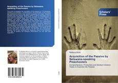 Bookcover of Acquisition of the Passive by Setswana-speaking Preschoolers