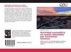 Bookcover of Actividad enzimática en suelos afectados por lixiviantes mineros