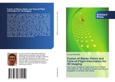 Fusion of Stereo Vision and Time-of-Flight Information for 3D Imaging kitap kapağı