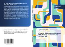 Bookcover of 1/f Noise Measurement System & Studies on Thin Films of CdO and Ag