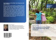 Bookcover of The Predictors of the Elder Care Experience By Adult Children