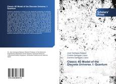 Bookcover of Classic 4D Model of the Discrete Universe. I: Quantum