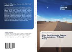 Bookcover of Silica Sand Deposits, Dawmat Al Jandal, Al Jawf At Saudi Arabia