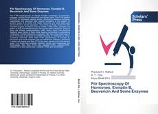 Bookcover of Ftir Spectroscopy Of Hormones, Enniatin B, Beuvericin And Some Enzymes
