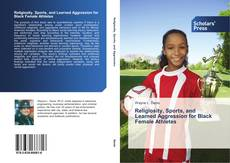 Bookcover of Religiosity, Sports, and Learned Aggression for Black Female Athletes