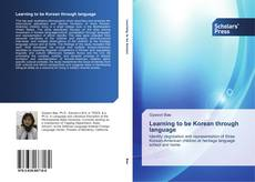 Bookcover of Learning to be Korean through language