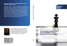 Integrating Politics and Administration: for an Agonistic Policy Model kitap kapağı