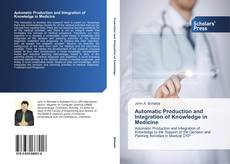 Bookcover of Automatic Production and Integration of Knowledge in Medicine