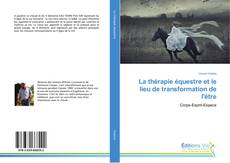 Bookcover of La thérapie équestre et le lieu de transformation de l'être