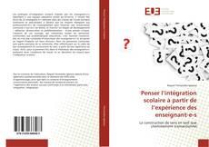 Bookcover of Penser l'intégration scolaire à partir de l'expérience des enseignant-e-s