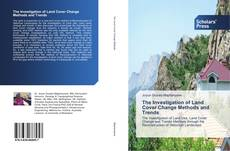 Bookcover of The Investigation of Land Cover Change Methods and Trends