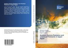 Ambient Gamma Radiation and Chemical Pollutants in Upper Egypt kitap kapağı