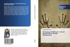 Buchcover von Changing Childhood in Saudi Arabia:Three female Generations