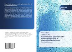 Bookcover of Coordination polymers of 8-hydroxyquinoline & arylazanediyldiethanol
