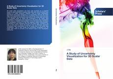 Buchcover von A Study of Uncertainty Visualization for 3D Scalar Data
