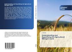 Bookcover of Understanding and Quantifying the Agricultural Nitrogen Cycle