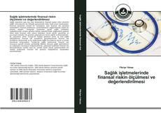 Couverture de Sağlık işletmelerinde finansal riskin ölçülmesi ve değerlendirilmesi