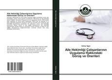 Aile Hekimliği Çalışanlarının Uygulama Hakkındaki Görüş ve Önerileri的封面