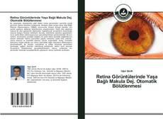 Capa do livro de Retina Görüntülerinde Yaşa Bağlı Makula Dej. Otomatik Bölütlenmesi