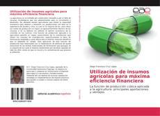 Capa do livro de Utilización de insumos agrícolas para máxima eficiencia financiera