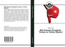 Bookcover of Bild Gazetesi Örneğinde Türkiye ve Türkler Söylemi