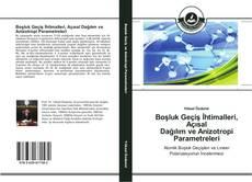 Portada del libro de Boşluk Geçiş İhtimalleri, Açısal Dağılım ve Anizotropi Parametreleri