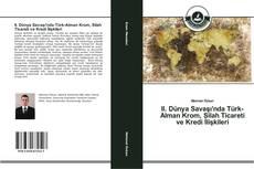 II. Dünya Savaşı'nda Türk-Alman Krom, Silah Ticareti ve Kredi İlişkileri kitap kapağı