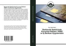 Capa do livro de Bankacılık Sektöründe Kurumsal Reklam: HSBC ve İş Bankası Uygulamaları