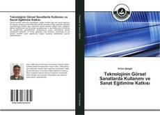 Teknolojinin Görsel Sanatlarda Kullanımı ve Sanat Eğitimine Katkısı kitap kapağı