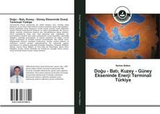 Bookcover of Doğu - Batı, Kuzey - Güney Ekseninde Enerji Terminali Türkiye