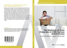 Buchcover von The Weakness of Male Characters in 20th Century British Drama