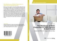 Portada del libro de The Weakness of Male Characters in 20th Century British Drama