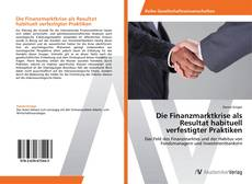 Bookcover of Die Finanzmarktkrise als Resultat habituell verfestigter Praktiken