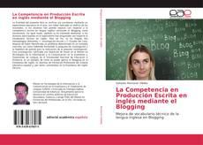 La Competencia en Producción Escrita en inglés mediante el Blogging的封面