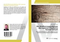 Borítókép a  Die Briefkorrespondenzen des Luzerner Chorherrn Konrad Schoch - hoz